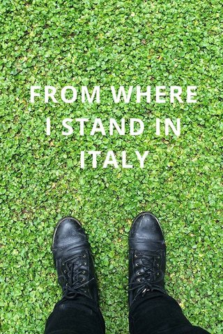 FROM WHERE I STAND IN ITALY