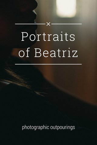 Portraits of Beatriz photographic outpourings