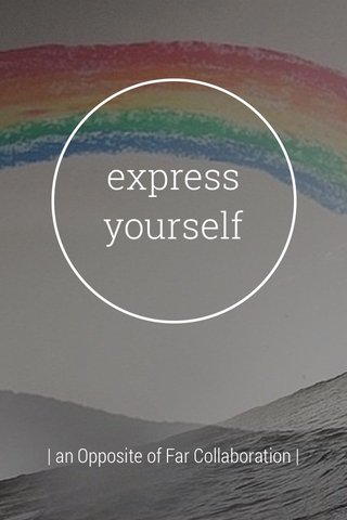 express yourself   an Opposite of Far Collaboration  