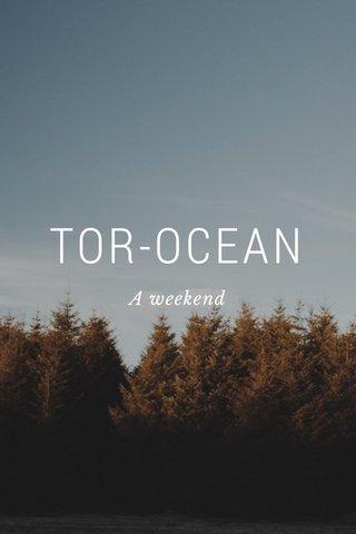 TOR-OCEAN A weekend