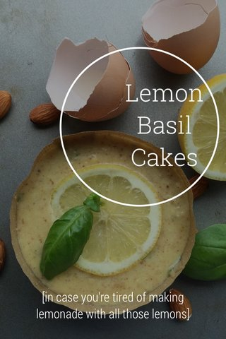 Lemon Basil Cakes [in case you're tired of making lemonade with all those lemons]