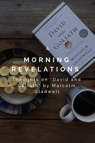 """MORNING REVELATIONS Thoughts on """"David and Goliath"""" by Malcolm Gladwell"""
