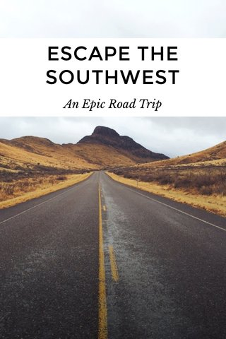 ESCAPE THE SOUTHWEST An Epic Road Trip