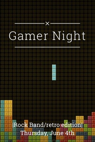 Gamer Night |Rock Band/retro edition| Thursday, June 4th