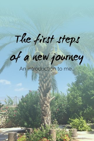 The first steps of a new journey An introduction to me...