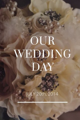 OUR WEDDING DAY JULY 20th, 2014