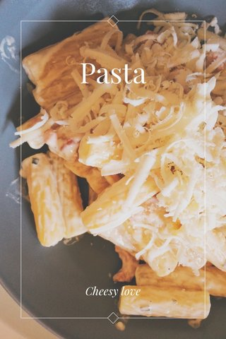 Pasta Cheesy love