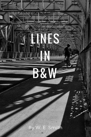 LINES IN B&W By W. E. Smith