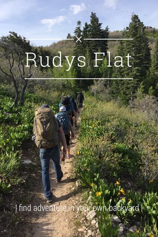Rudys Flat | find adventure in your own backyard |