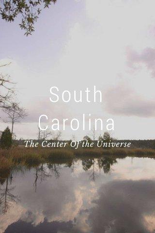 South Carolina The Center Of the Universe