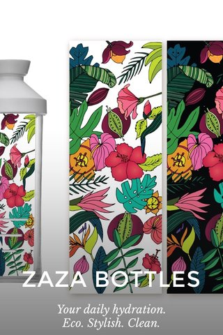 ZAZA BOTTLES Your daily hydration. Eco. Stylish. Clean.
