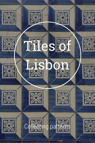 Tiles of Lisbon Collecting patterns