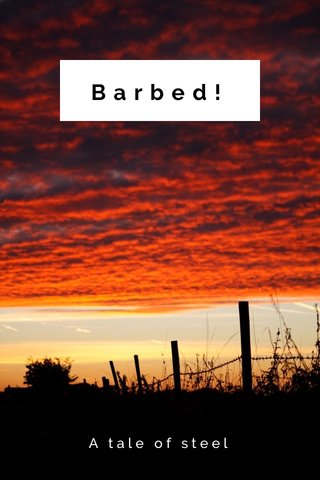 Barbed! A tale of steel