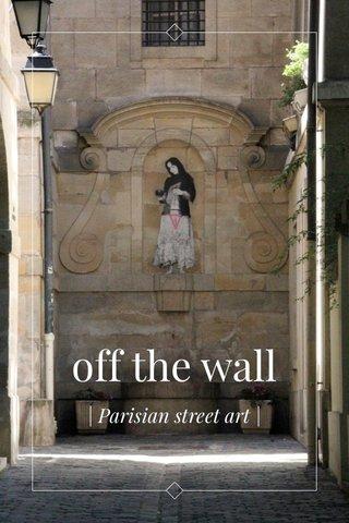 off the wall | Parisian street art |