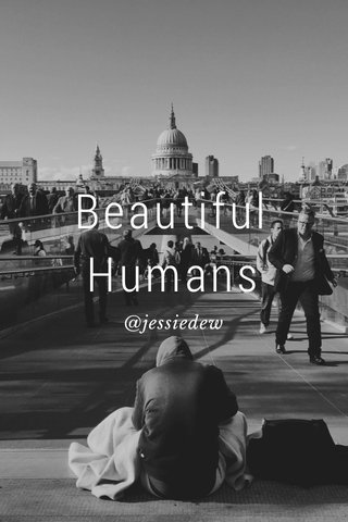 Beautiful Humans @jessiedew