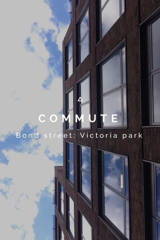 COMMUTE Bond street: Victoria park