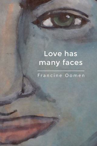 Love has many faces Francine Oomen