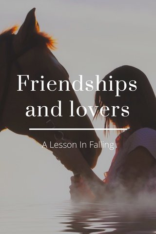 Friendships and lovers A Lesson In Falling