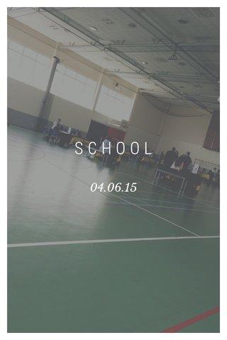 SCHOOL 04.06.15