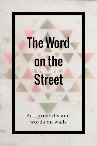 The Word on the Street Art, proverbs and words on walls