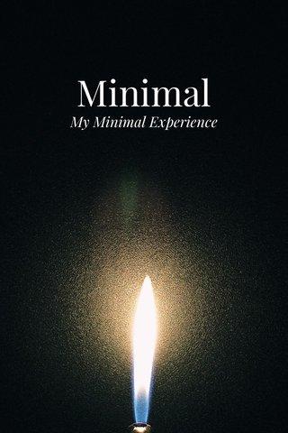 Minimal My Minimal Experience