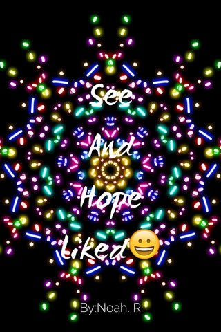 See And Hope Liked😀 By:Noah. R