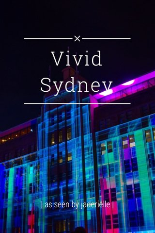 Vivid Sydney | as seen by jaderielle |