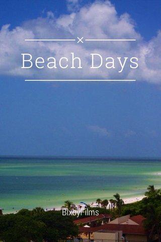 Beach Days BixbyFilms