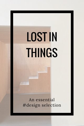 LOST IN THINGS An essential #design selection