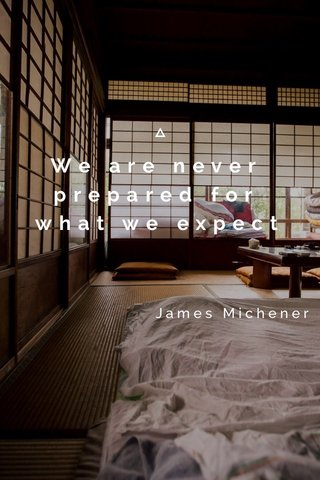 We are never prepared for what we expect James Michener