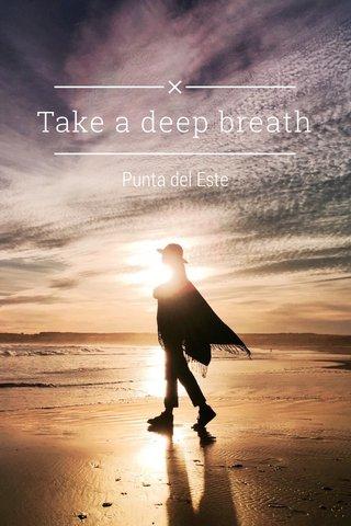 Take a deep breath Punta del Este