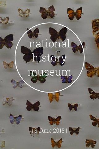 national history museum | 3 June 2015 |