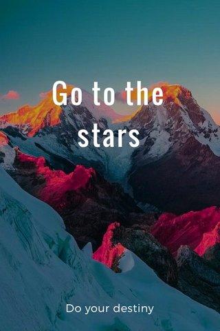 Go to the stars Do your destiny