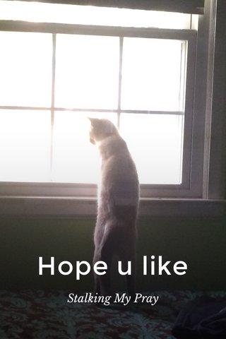 Hope u like Stalking My Pray