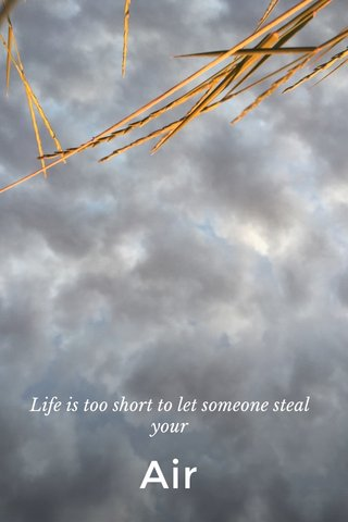 Air Life is too short to let someone steal your