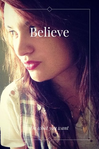 Believe Do what you want