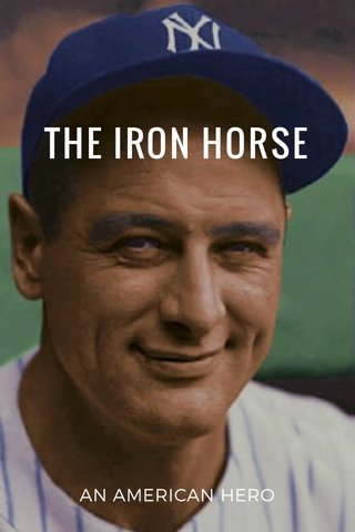 THE IRON HORSE AN AMERICAN HERO