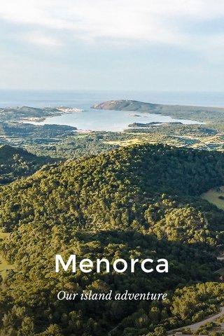 Menorca Our island adventure
