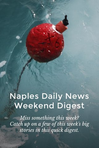Naples Daily News Weekend Digest Miss something this week? Catch up on a few of this week's big stories in this quick digest.