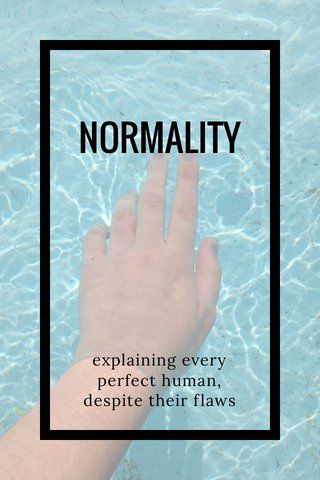NORMALITY explaining every perfect human, despite their flaws