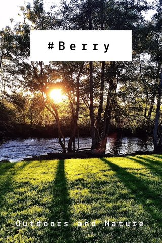#Berry Outdoors and Nature