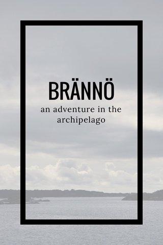 BRÄNNÖ an adventure in the archipelago