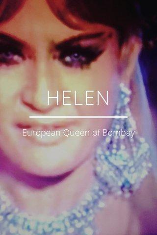 HELEN European Queen of Bombay