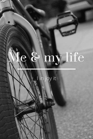 Me & my life I in joy it