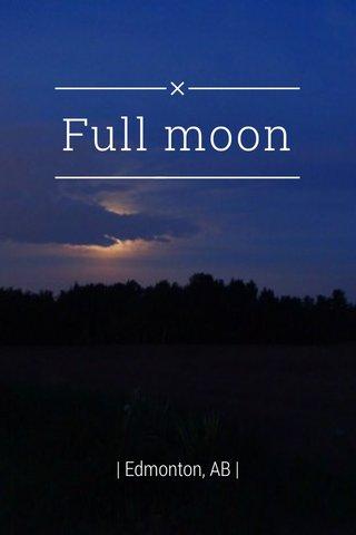 Full moon | Edmonton, AB |