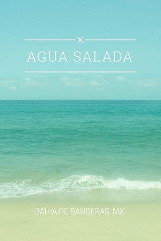 AGUA SALADA BAHIA DE BANDERAS, MX.