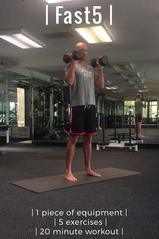 | Fast5 | | 1 piece of equipment | | 5 exercises | | 20 minute workout |