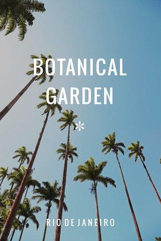 BOTANICAL GARDEN ✽ RIO DE JANEIRO