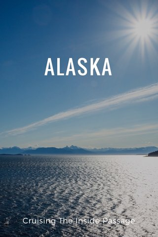 ALASKA Cruising The Inside Passage