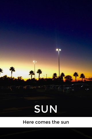 SUN Here comes the sun